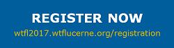 REGISTER NOW wtfl2017.wtflucerne.org