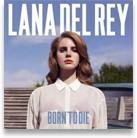 Born To Die - Lana Del Rey