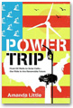 Amanda Little - Power Trip: From Oil Wells to Solar Cells---Our Ride to the Renewable Future
