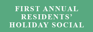 FIRST ANNUAL RESIDENTS' HOLIDAY SOCIAL
