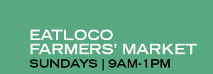 EATLOCO FARMERS' MARKET | SUNDAYS | 9AM-1PM