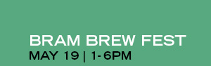 BRAM BREW FEST | MAY 19 | 1-6PM