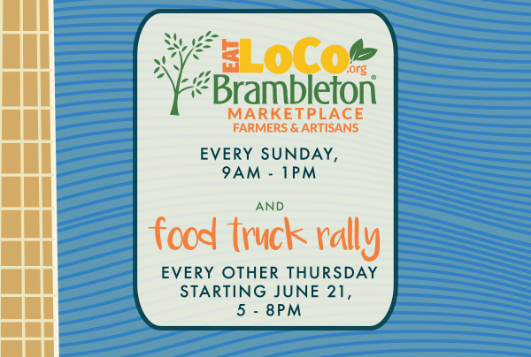 EATLOCO.org BRAMBLETON MARKETPLACE | FARMERS & ARTISANS | EVERY SUNDAY 9AM - 1PM AND FOOD TRUCK FALLY | EVERY OTHER THURSDAY STARTING JUNE 21 | 5 - 8 PM