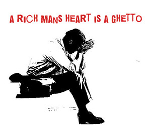 A rich man's heart is a ghetto