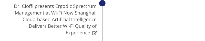 Dr. Cioffi presents Ergodic Sprectrum Management at Wi-Fi Now Shanghai: Cloud-based Artificial Intelligence Delivers Better Wi-Fi Quality of Experience