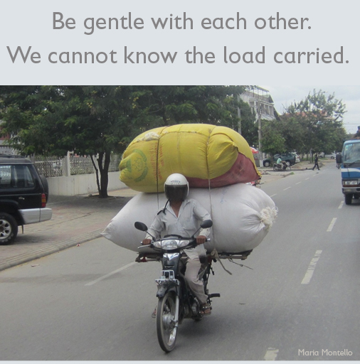 Image: Be gentle with each other. We cannot know the load carried.