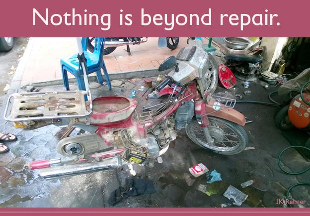 Nothing is beyond repair.