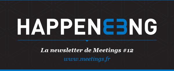 Happeneeng | La newsletter de Meetings #12 | www.meetings.fr