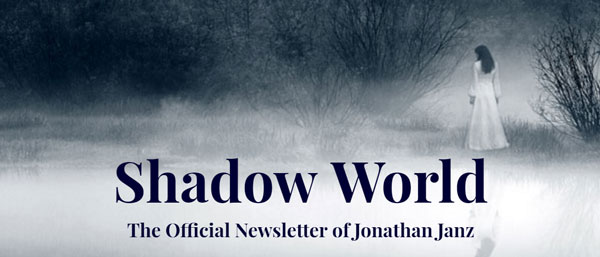 Shadow World: The Official Newsletter Of Jonathan Janz