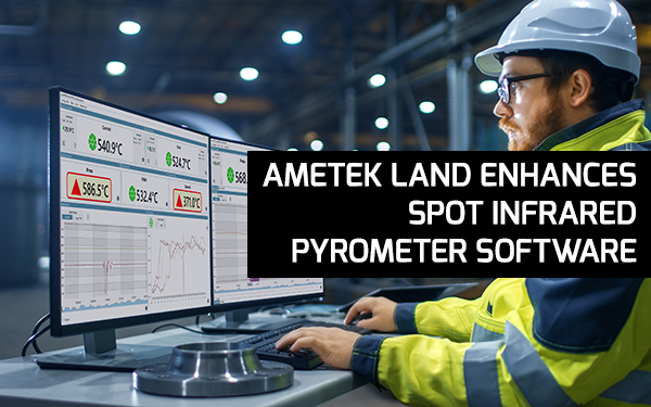 AMETEK Land Enhances SPOT Infrared Pyrometer Software