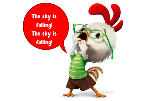 Chicken Little, the sky is falling