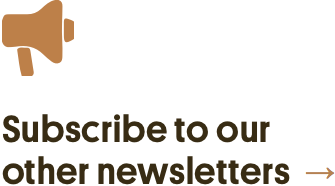 Subscribe to our other newsletters