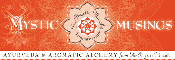 Mystic Musings from The Mystic Masala Aromatherapy