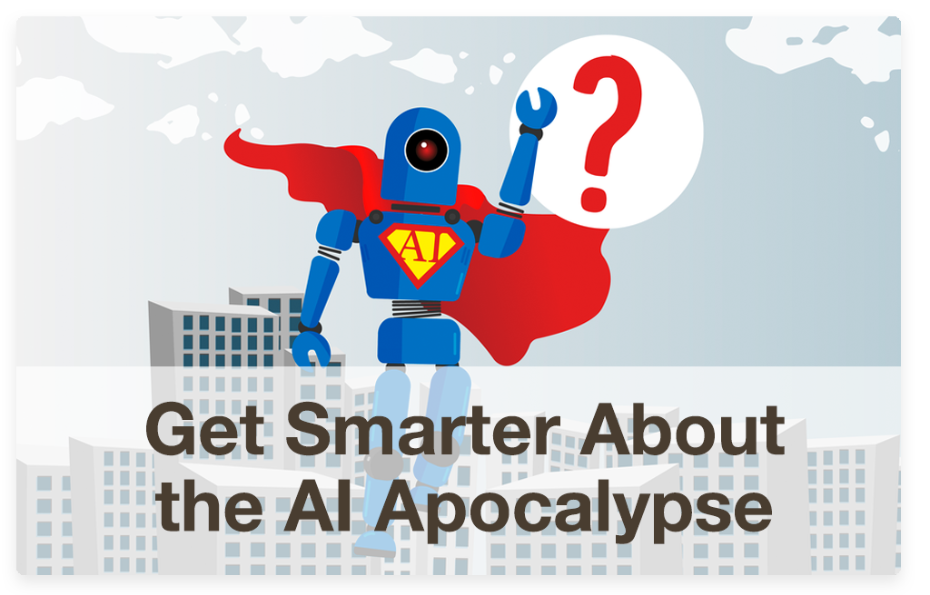 Get Smarter About the AI Apocalypse