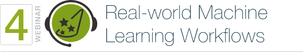 WEBINAR 4. Real-world Machine Learning Workflows