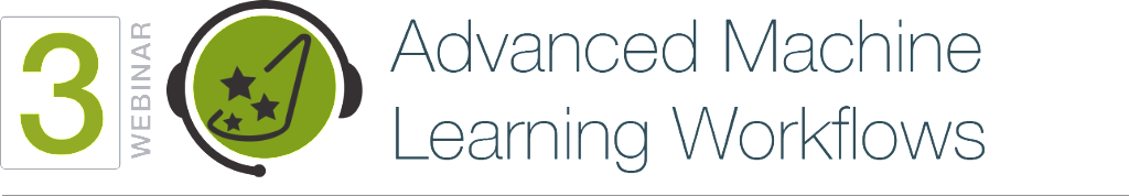 WEBINAR 3. Advanced Machine Learning Workflows