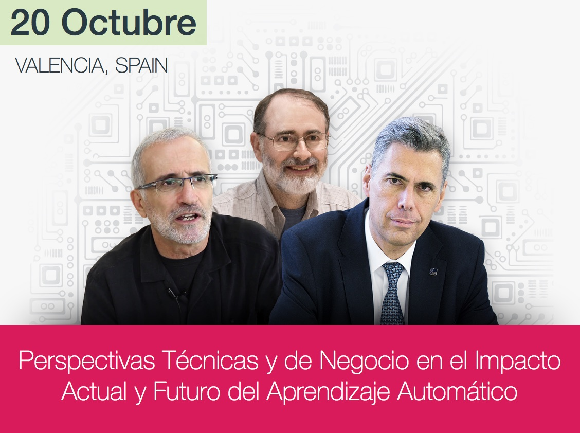 Technical and Business Perspectives on the Current and Future Impact of Machine Learning. October 20, Valencia, Spain