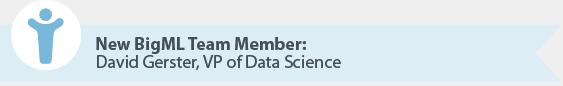 New BigML Team Member: David Gester, VP of Data Science