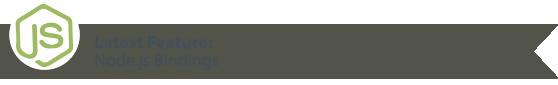 Latest Feature: Node.js Bindings
