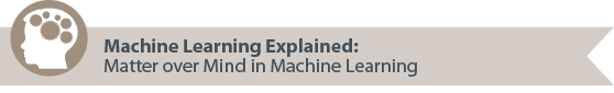 Machine Learning Explained: Matter over Mind in Machine Learning
