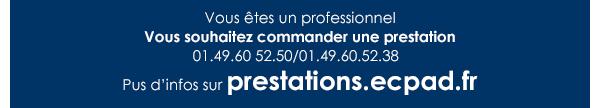 Vous êtes un professionnel - Vous souhaitez commander une prestation - 01.49.60.52.50 / 01.49.60.52.38 - Plus d'infos sur prestations.ecpad.fr