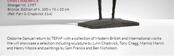 Osborne Samuel return to TEFAF with a collection of Modern British and International works. We will showcase a selection including sculpture by Lynn Chadwick, Tony Cragg, Marino Marini and Henry Moore and paintings by Sam Francis and Ben Nicholson.