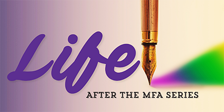 """A pen writes the words """"Life After the MFA Series"""" against a purple, colorful background"""