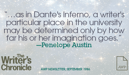 """""""...as in Dante's Inferno, a writer's particular place in the university may be determined only by how far his or her imagination goes."""" -Penelope Austin"""