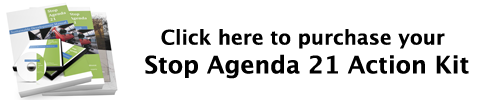Click here to purchase your Stop Agenda 21 Action Kit