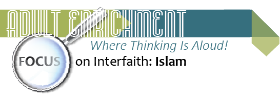Adult Enrichment: FOCUS on Interfaith: Islam