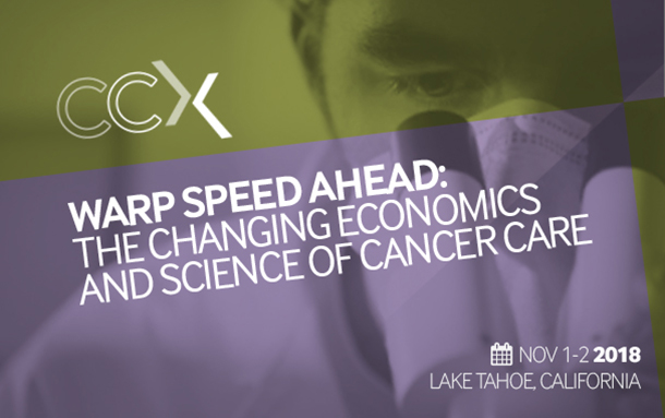 CCX | WARP SPEED AHEAD: THE CHANGING ECONOMICS AND SCIENCE OF CANCER CARE | NOV 1-2 2018 LAKE TAHOE, CALIFORNIA