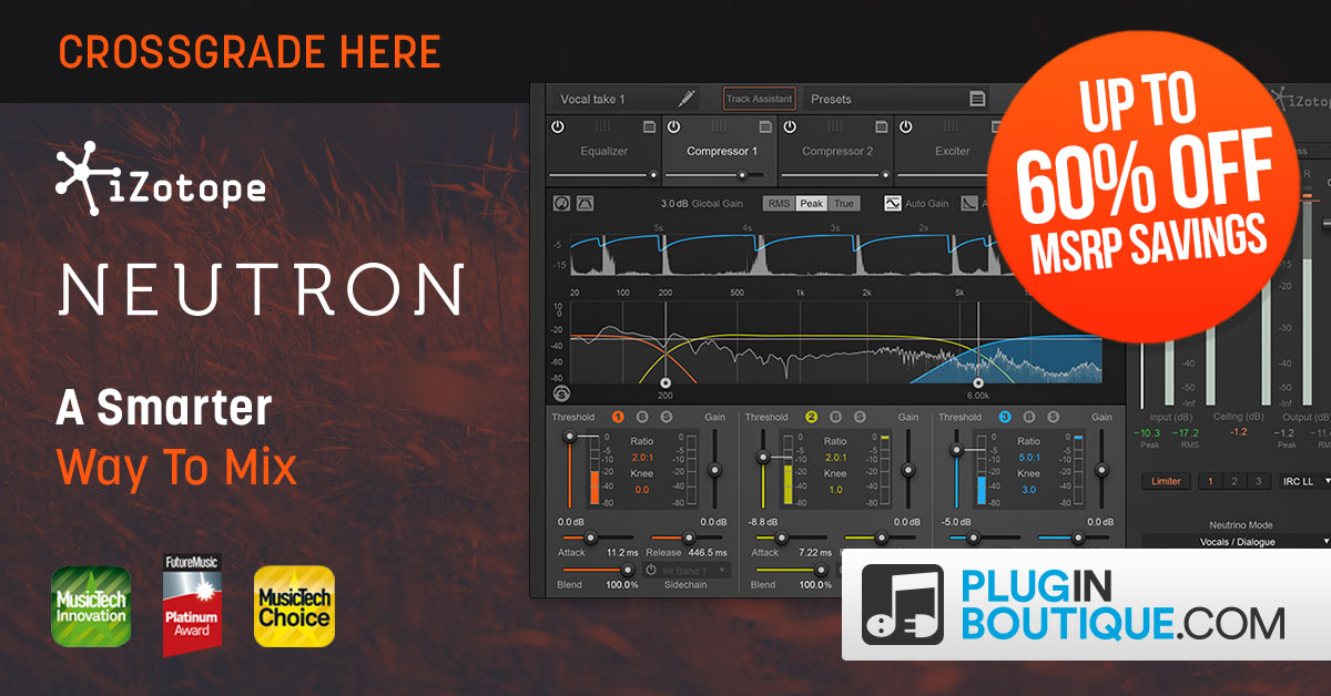 iZotope Neutron + Crossgrades Sale - Up To 60% Off