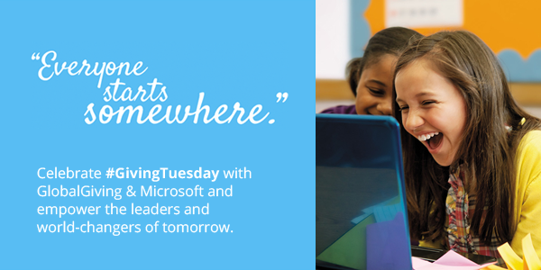 Celebrate #GivingTuesday with GlobalGiving & Microsoft and empower the leaders and world-changers of tomorrow.
