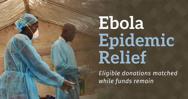 Ebola Epidemic Relief: Eligible donations matched while funds remain