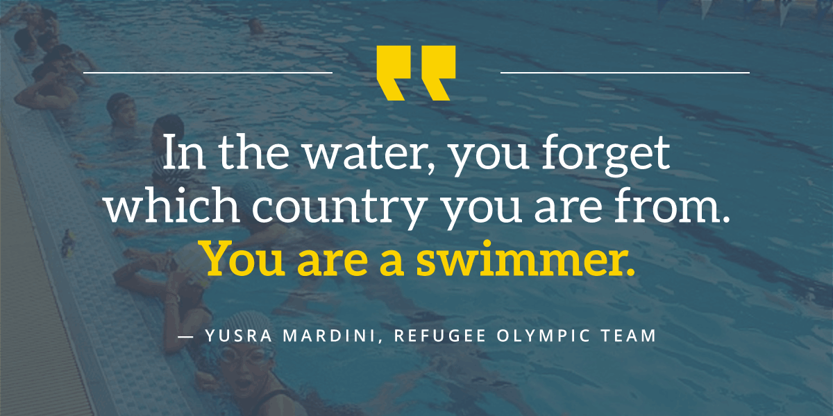 In the water, you forget which country you are from. You are a swimmer. - Yusra Mardini, Refugee Olympic Team