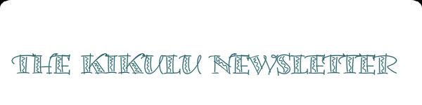 The Kikulu Newsletter