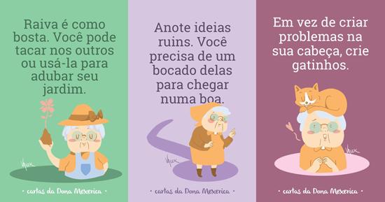 """Três cartas da Dona Mexerica: """"Raiva é como bosta. Você pode tacar nos outros ou usá-la para adubar seu jardim""""; """"Anote ideias ruins. Você precisa de um bocado delas para chegar numa boa""""; """"Em vez de criar problemas na sua cabeça, crie gatinhos"""""""