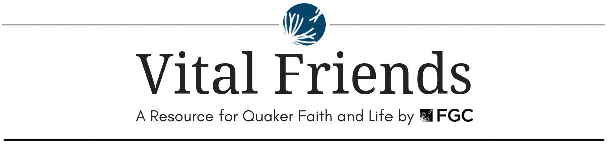 Vital Friends: A Resource for Quaker Faith and Life by FGC