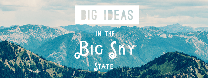 Big Ideas in the Big Sky State