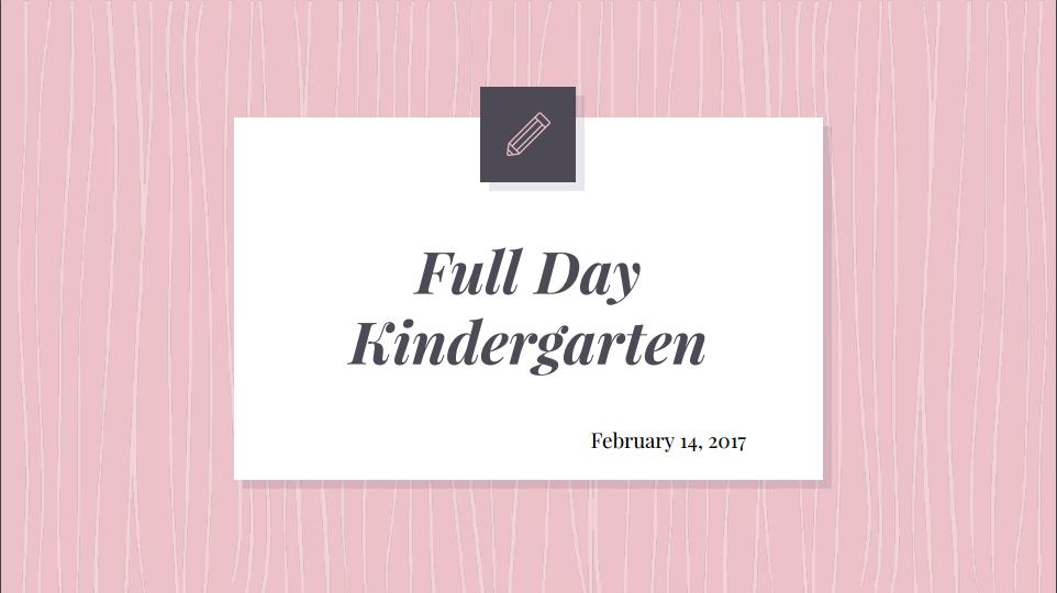 Full Day Kindergarten Presentation