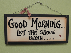 Good Morning... Let the Stress begin.......