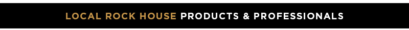 Local Rock House - Products & Professionals