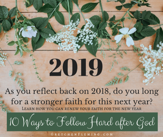 As you reflect back on 2018, do you long for a stronger faith for this next year? Learn how you can renew your faith for the new year. 10 Ways to Follow Hard after God