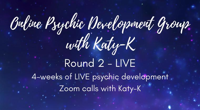 Katy-K's Online Psychic Development Group - Round 2 LIVE