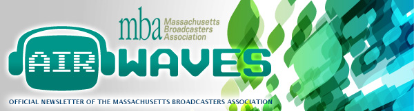 Air Waves mba Massachusetts Brodcasters Association OFFICIAL NEWSLETTER OF THE MASSACHUSETTS BROADCASTERS ASSOCIATION