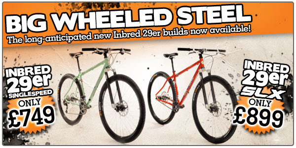 BIG WHEELED STEEL - The long anticiapted new Inbred 29er builds are now available from just £749