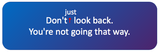 Image: Don't *just* look back. You're not going that way.