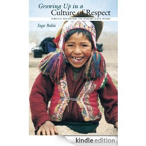 Growing Up in a Culture of Respect: Child Rearing in Highland Peru (Louann Atkins Temple Women & Culture)