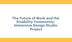 The Future of Work and the Disability Community: Immersive Design Studio Project April 30-May 1