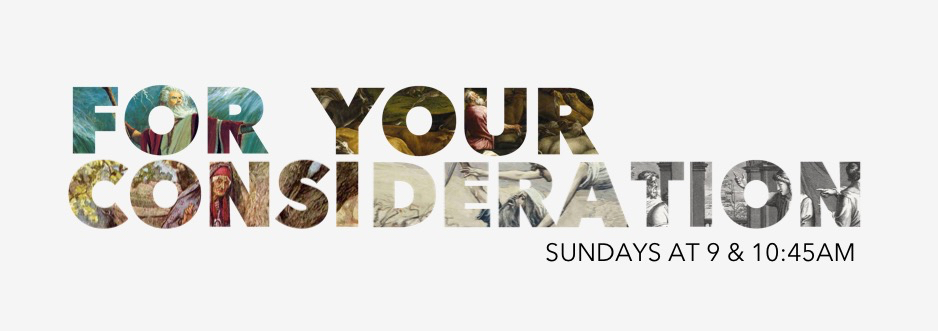 For Your Consideration | Sundays at 9 & 10:45am